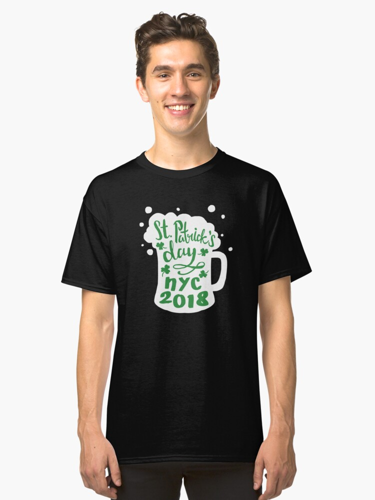St. Patrick's Day NYC 2018 Funny Irish Apparel Shirts & Gifts  Classic T-Shirt Front