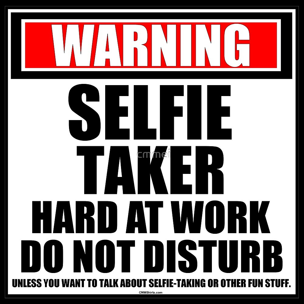 Warning Selfie Taker Hard At Work Do Not Disturb by cmmei