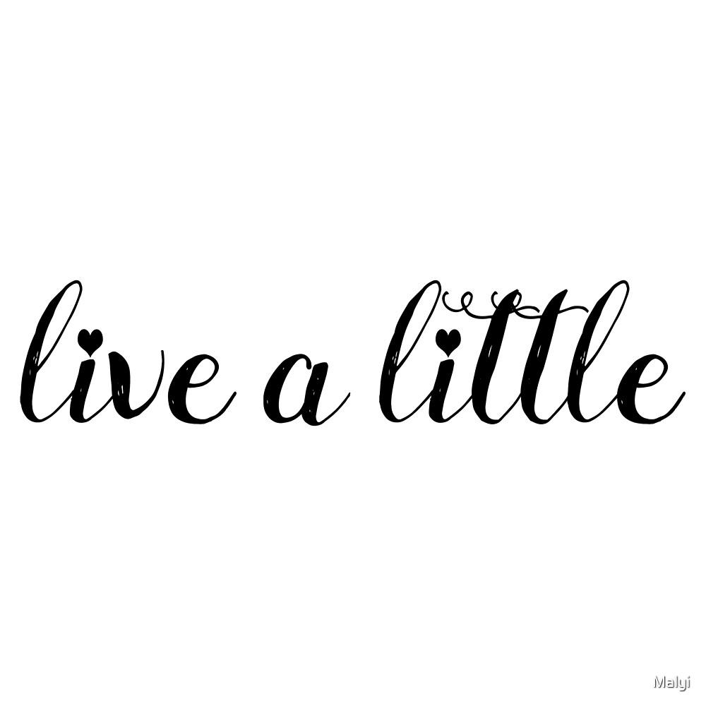 Live a little by Malyi