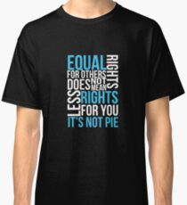 Equal Rights Does Not Mean Less Rights For You It's Not Pie V3 Classic T-Shirt