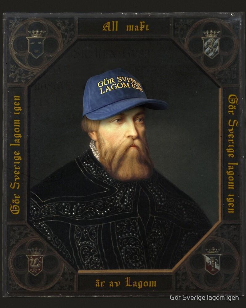 """Gör Sverige lagom igen – Gustav Vasa """"All makt är av lagom"""" by Gör Sverige lagom igen"""