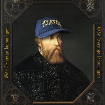 """Gör Sverige lagom igen – Gustav Vasa """"All makt är av lagom"""" by GorSverigeLagom"""