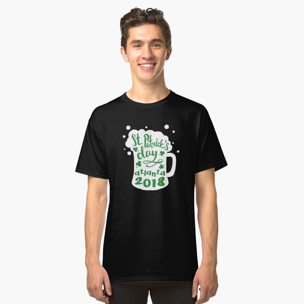 St. Patrick's Day Atlanta 2018 Funny Irish Apparel Shirts & Gifts  Classic T-Shirt Front