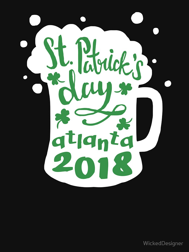 St. Patrick's Day Atlanta 2018 Funny Irish Apparel Shirts & Gifts  by WickedDesigner