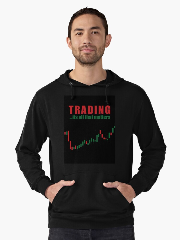 trading its all that matters  Lightweight Hoodie Front