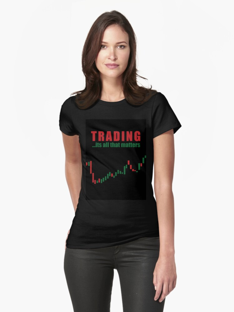 trading its all that matters  Womens T-Shirt Front