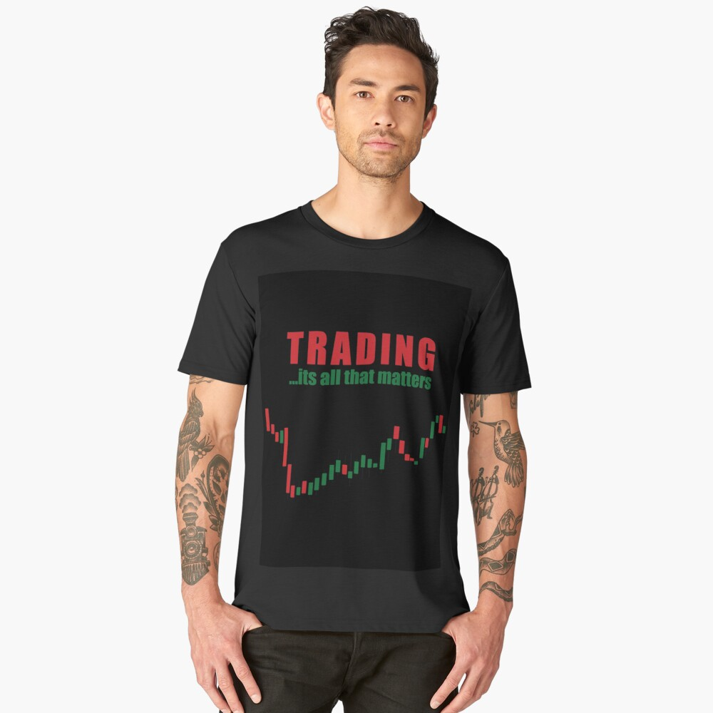 trading its all that matters  Men's Premium T-Shirt Front