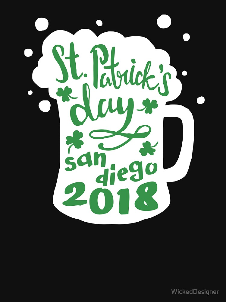 St. Patrick's Day San Diego 2018 Funny Irish Apparel Shirts & Gifts  by WickedDesigner