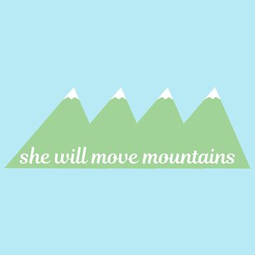 She will move mountains by haaveyoumetsam