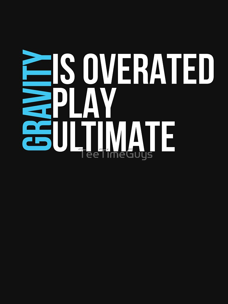 Gravity is Overrated Play Ultimate by TeeTimeGuys