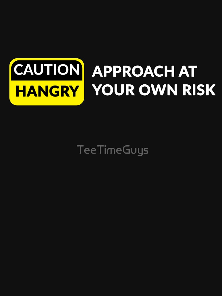 Caution Hangry Approach At Your Own Risk by TeeTimeGuys