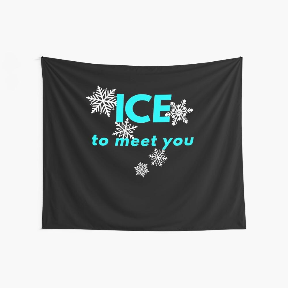 Eis, um Sie zu treffen Wandbehang