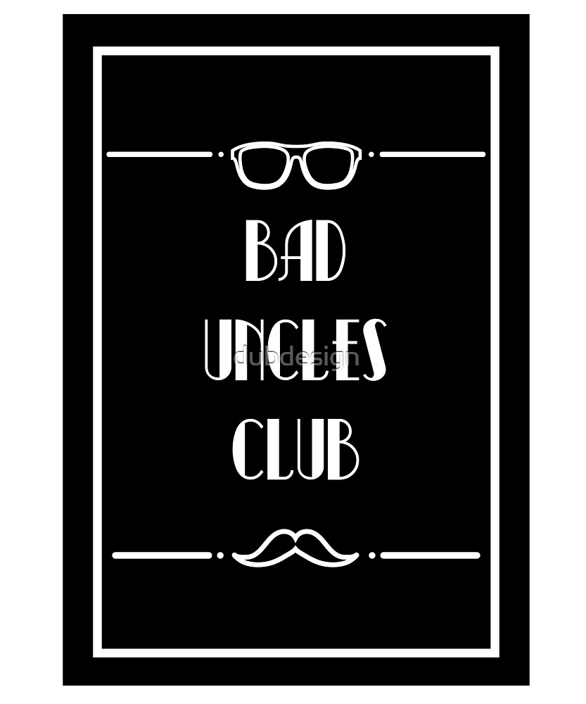 Bad Uncles Club by dubdesign