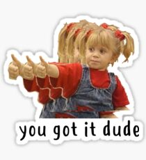 you got it dude Michelle tanner Sticker