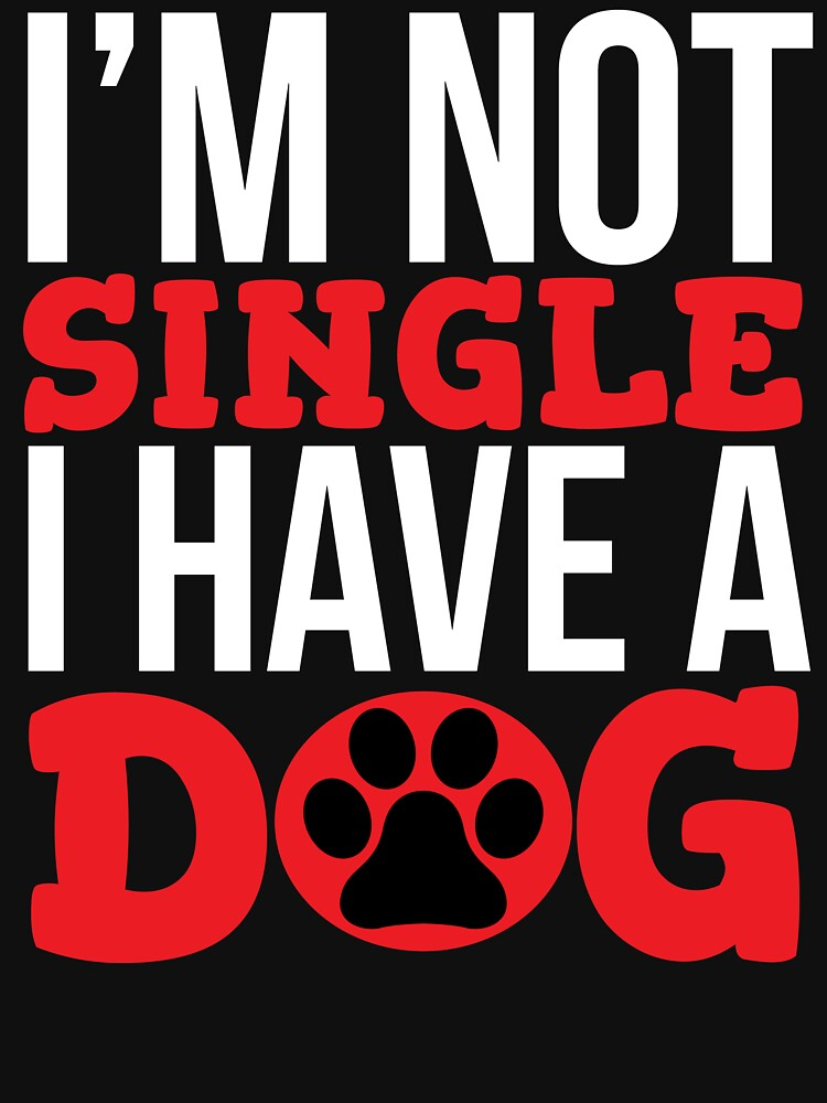 I Am Not Single Funny Dog Owner T-shirt by zcecmza