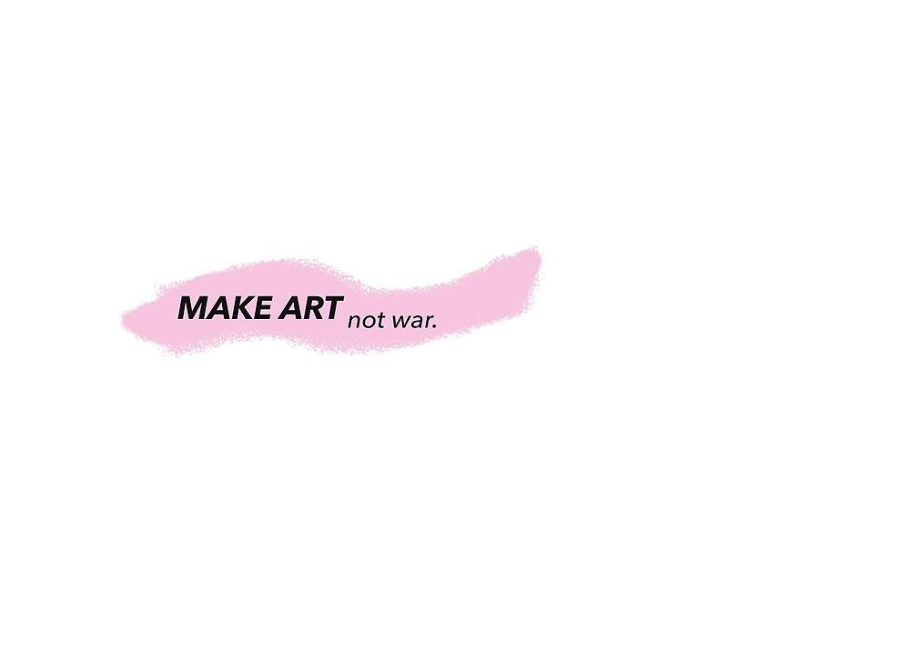 MAKE ART not war. by jnucks18