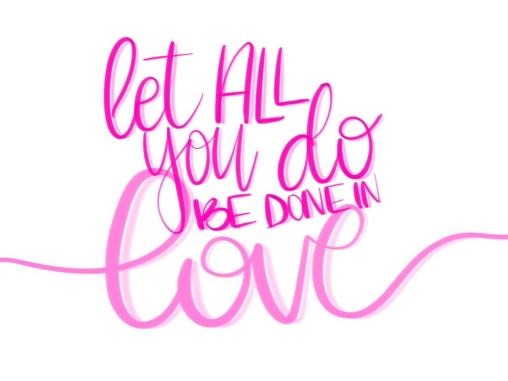 Let all you do be done in love by mckennadwyer