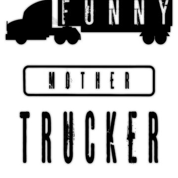 FUNNY MOTHER TRUCKER by IGCD