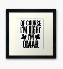 I'm Right I'm Omar Sticker & T-Shirt - Gift For Omar Framed Print