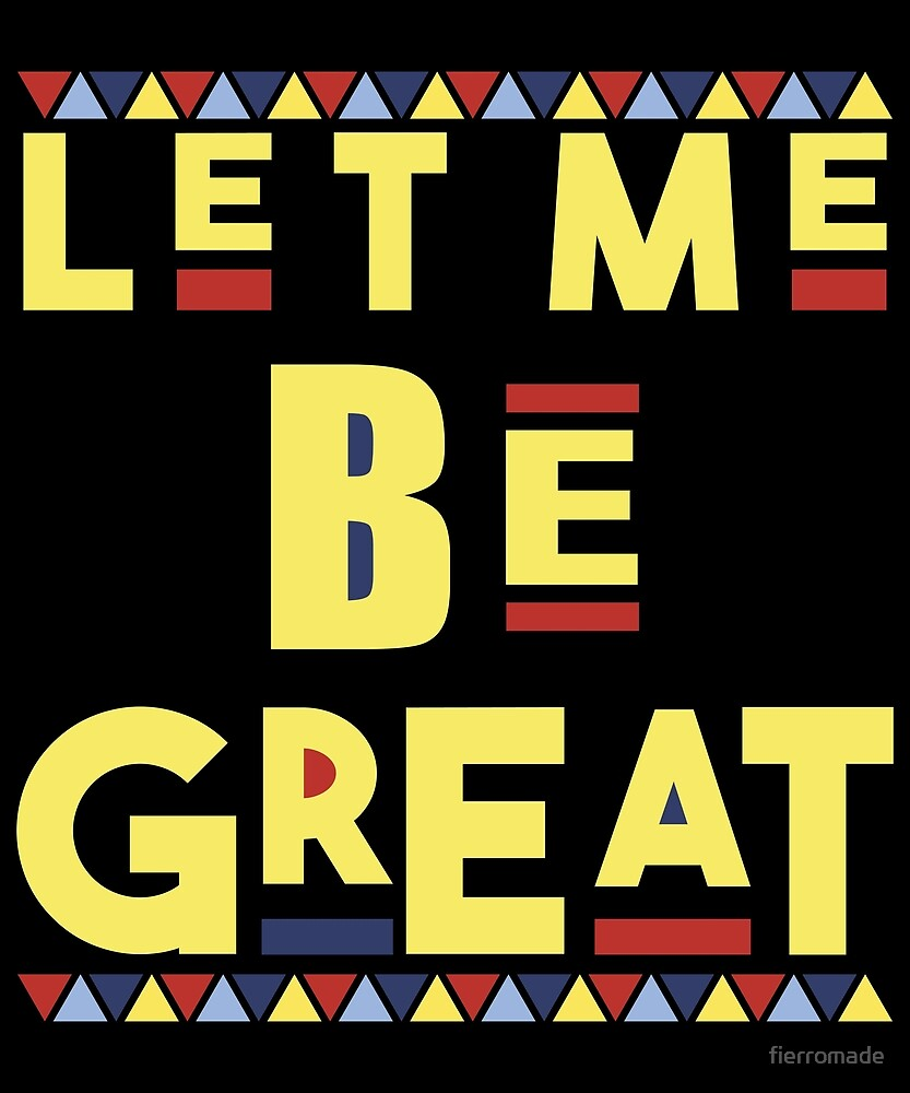 DASHIKI LET ME BE GREAT  by fierromade
