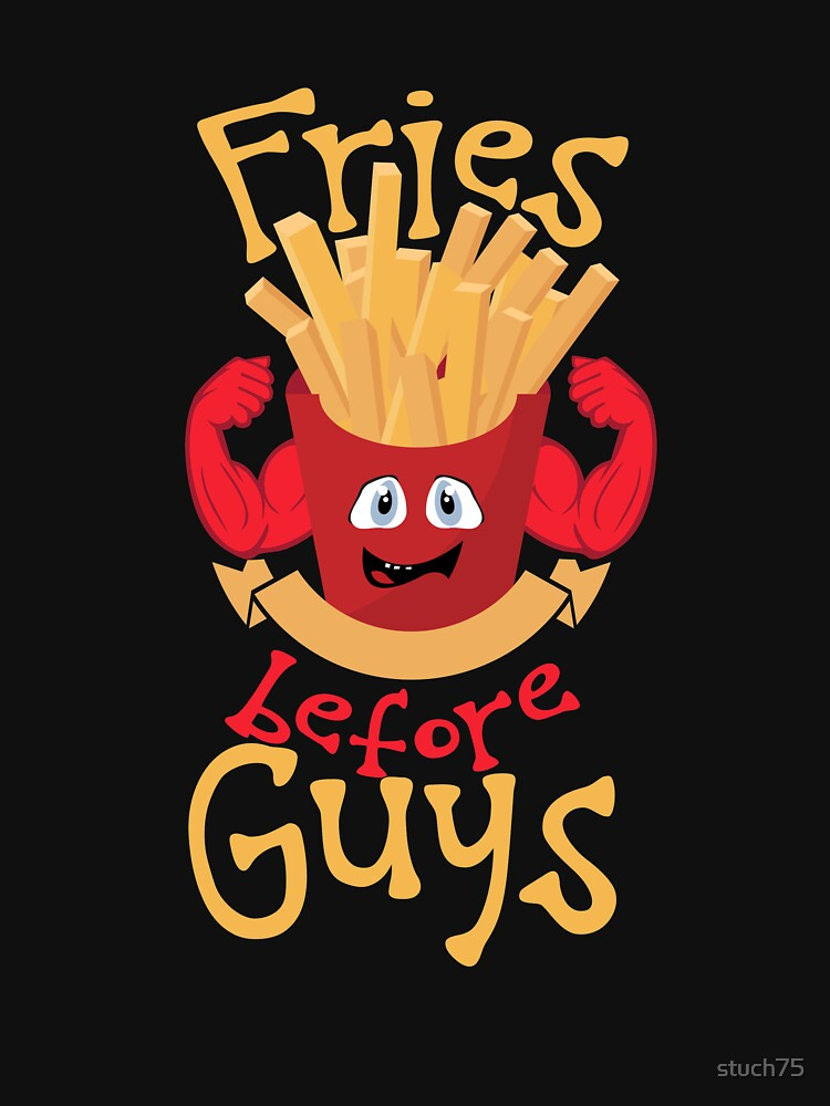 Fries Before Guys by stuch75