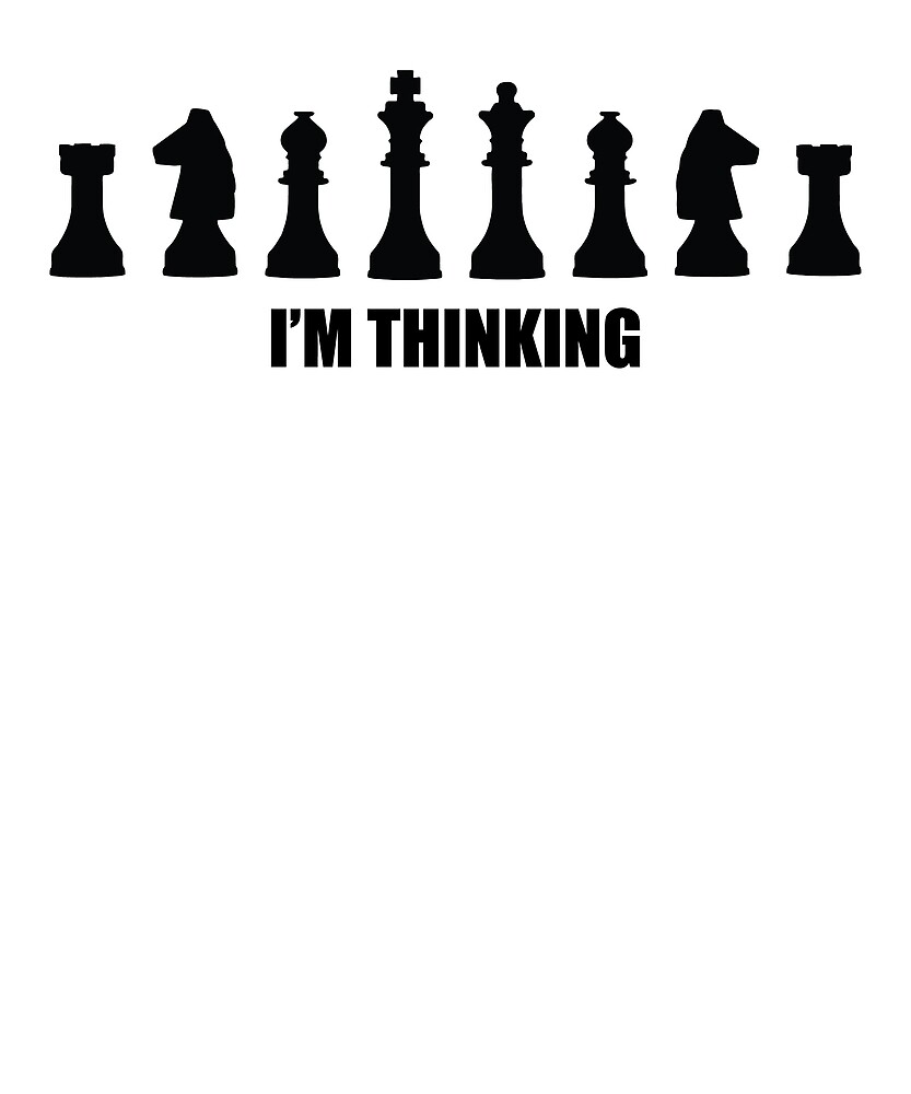 "Chess Player ""I'm Thinking"" Shirt by loveablefringe"