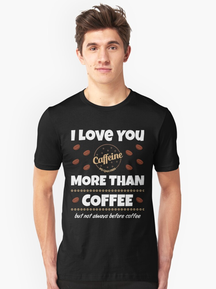 I Love You More Than Coffee Gifts  Unisex T-Shirt Front