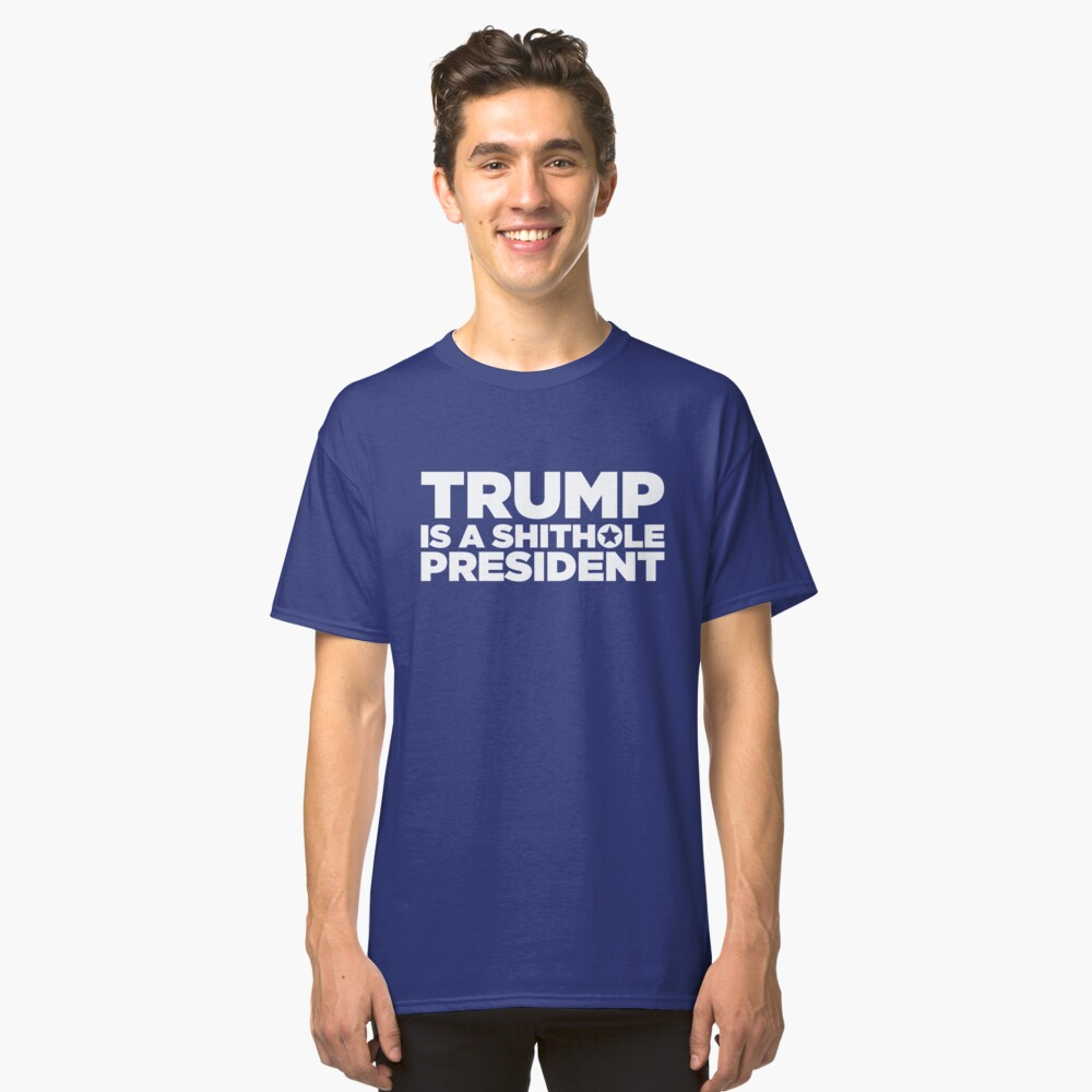 Trump is a shithole president Classic T-Shirt Front