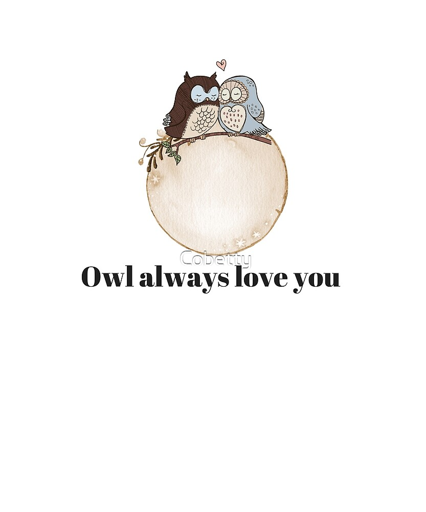 Owl always love you t-shirt who by Cobetty