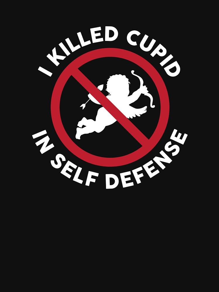 I killed cupid in self defense - Anti Valentines Tshirt by loveablefringe