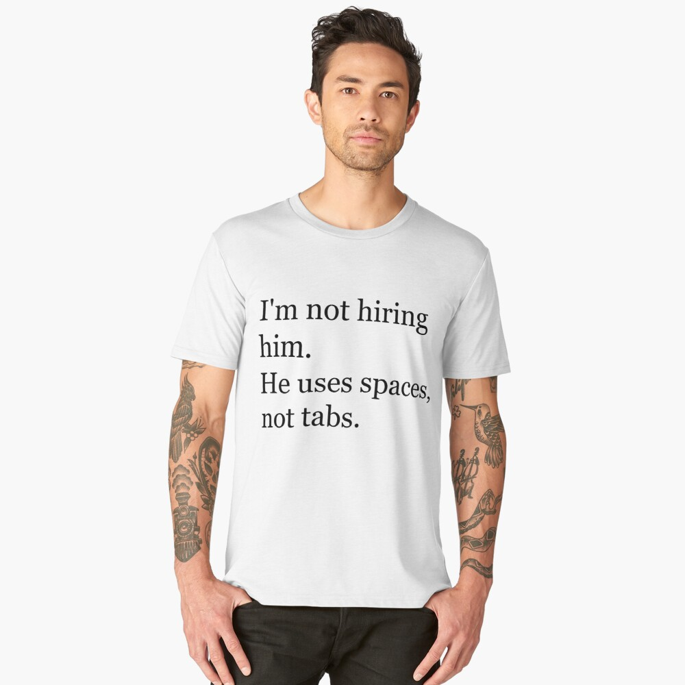 He uses spaces not tabs / Silicon Valley / Programmer Men's Premium T-Shirt Front