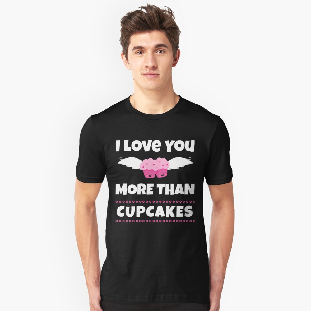 I Love You More Than Cupcakes Gifts Unisex T-Shirt Front