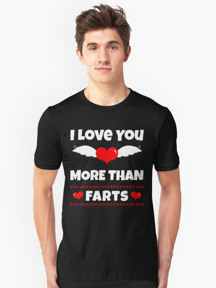 I Love You More Than Farts Gifts Unisex T-Shirt Front