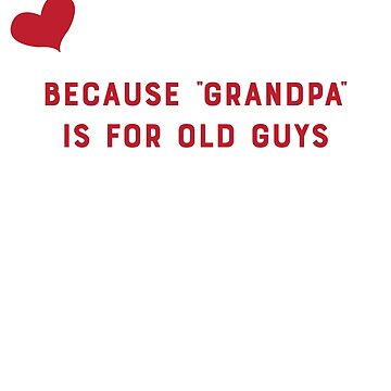 "PAPA because ""grandpa"" is for old guys by loveablefringe"