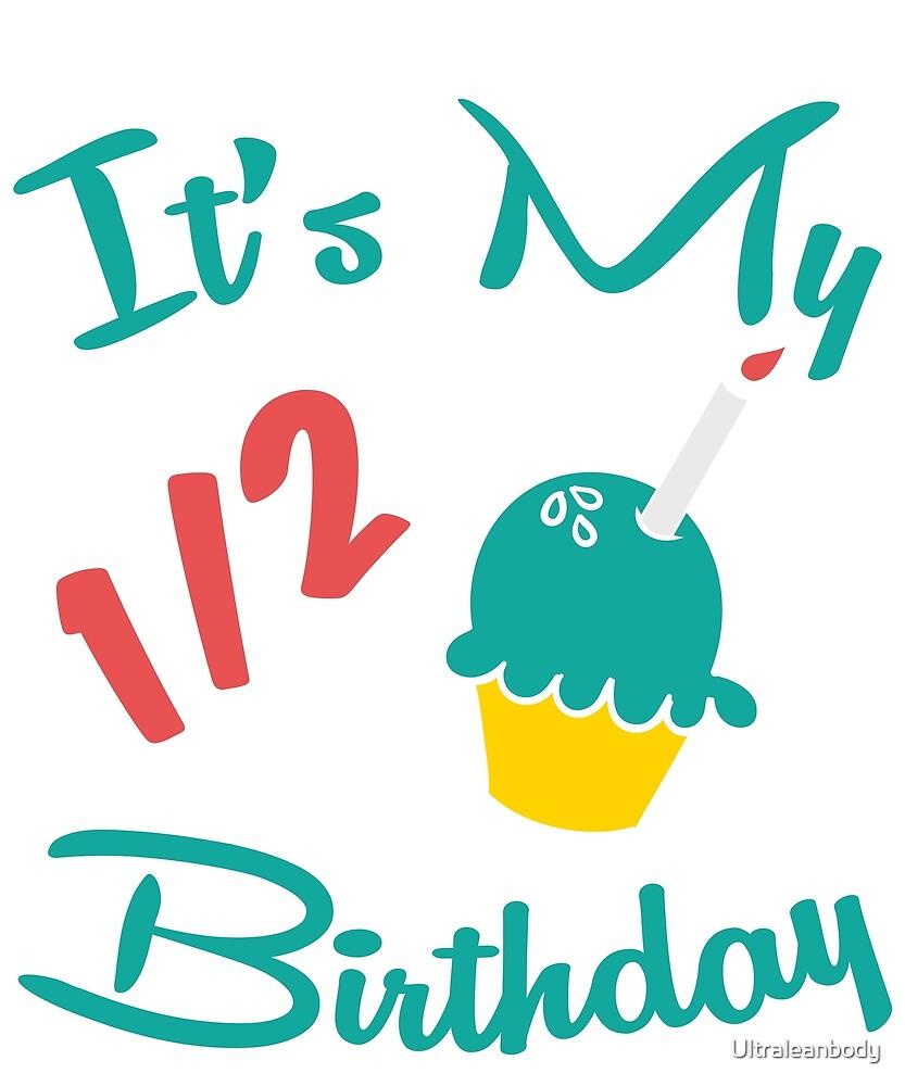 It's My 1/2 Half Birthday by Ultraleanbody