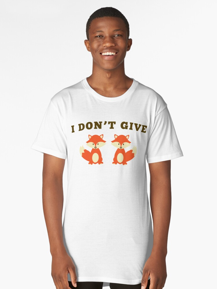I don't give two fox! Long T-Shirt Front