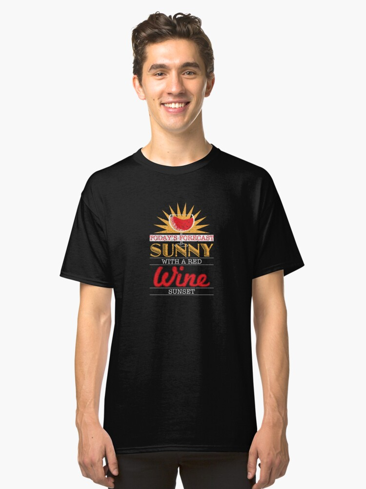 Today's Forecast Sunny With A Red Wine Sunset Classic T-Shirt Front