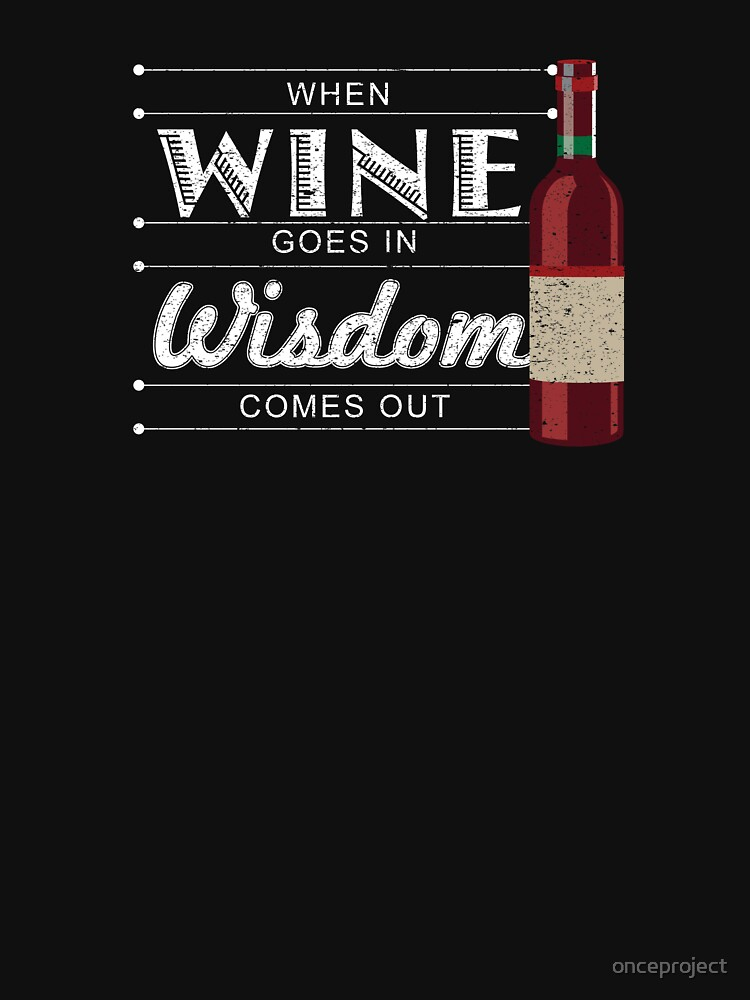 When Wine Goes In Wisdom Comes Out  by onceproject