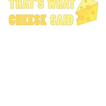 That's what cheese said PUN by loveablefringe