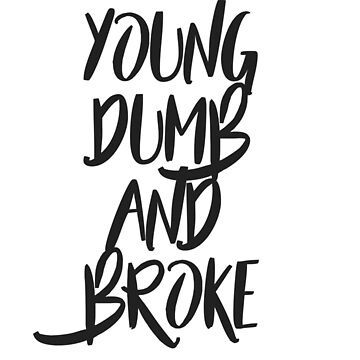 Young Dumb and Broke by sparksey
