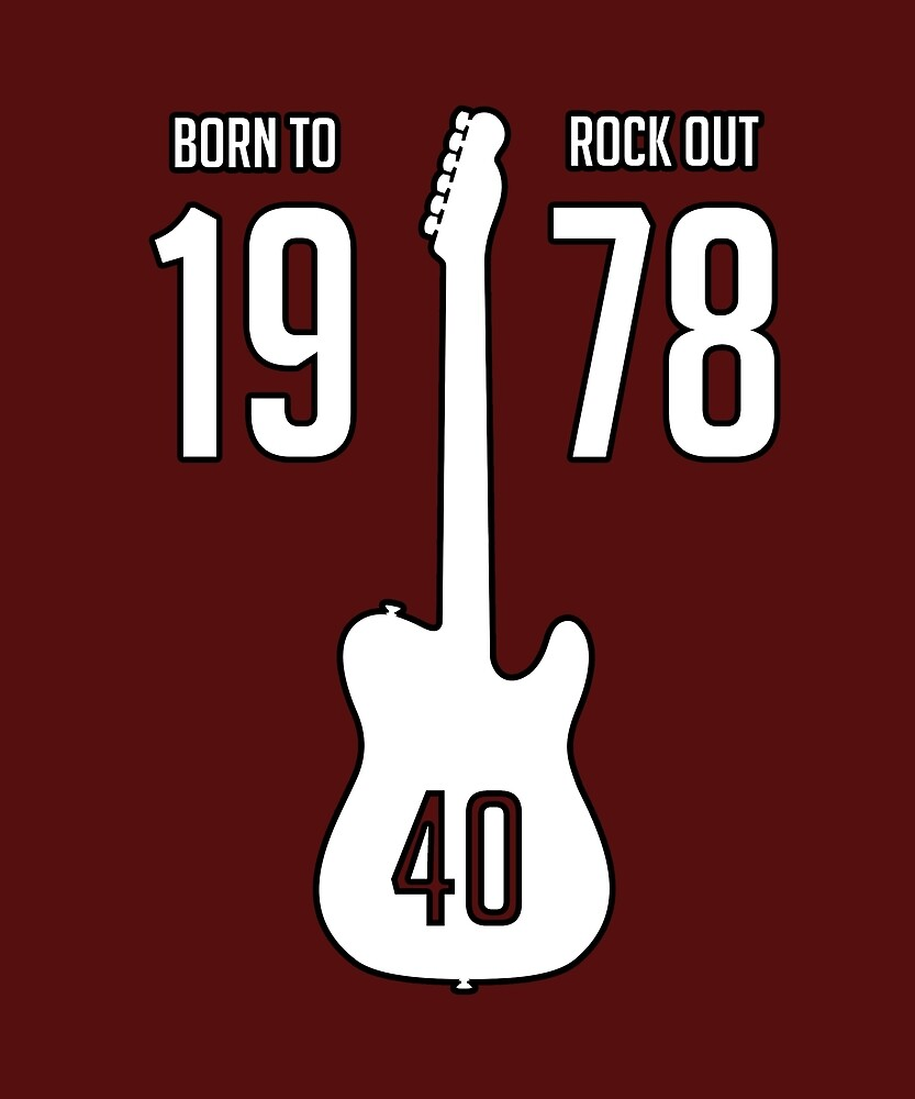40th Birthday Born To Rock Out 1978 Forty Years Old  by RobPaulDesigns
