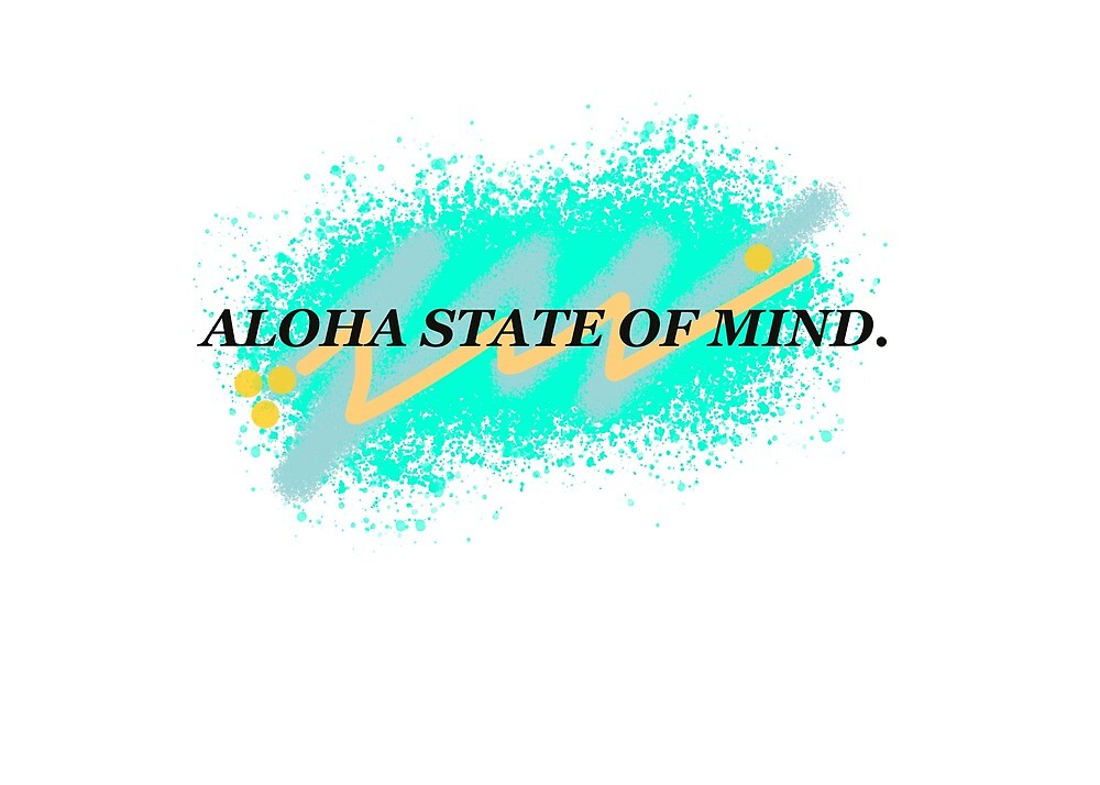 ALOHA STATE OF MIND by jnucks18
