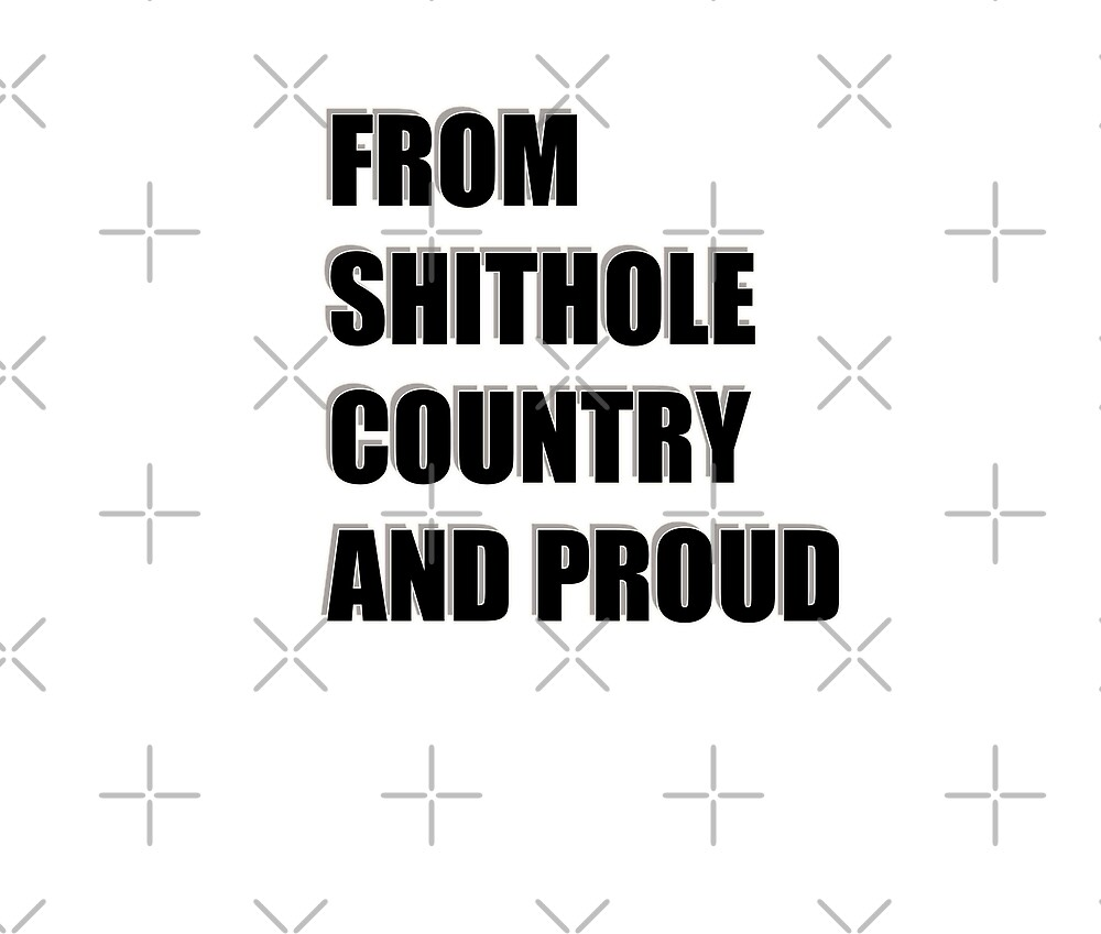 FROM SHITHOLE COUNTRY AND PROUD by Marina Smith