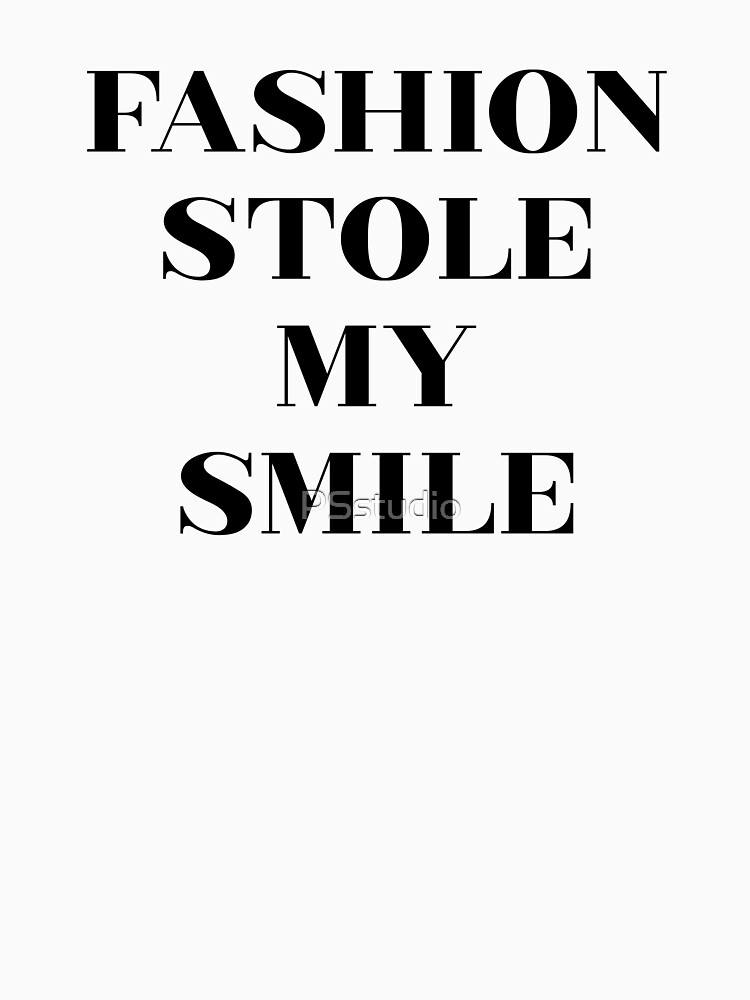 Fashion Stole My Smile by PSstudio