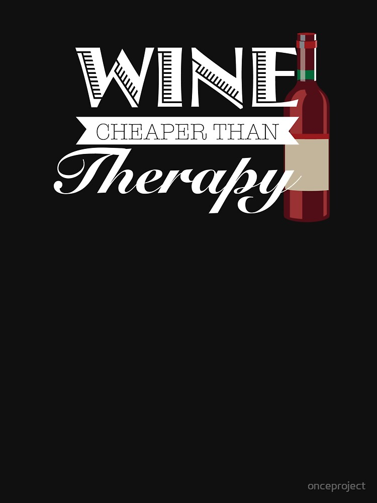Wine Cheaper Than Therapy by onceproject