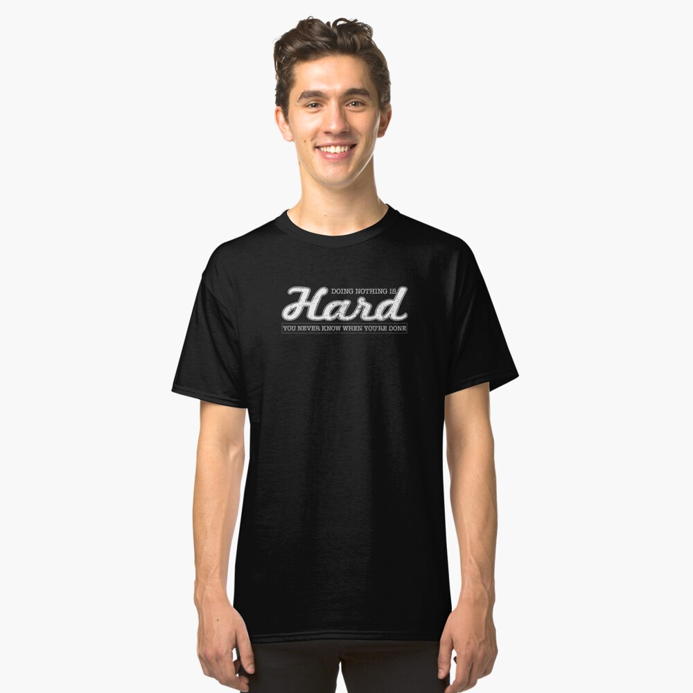 Doing Nothing Is Hard, You Never Know When You're Done Classic T-Shirt Front