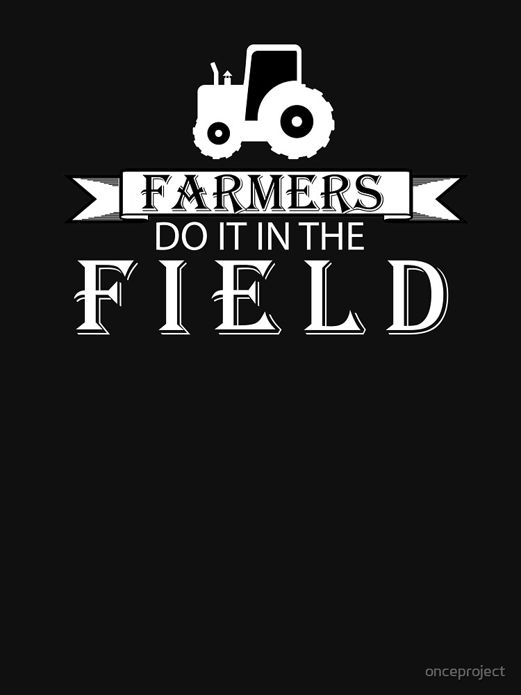 Farmers Do It In The Field Funny Barn Life Gift by onceproject