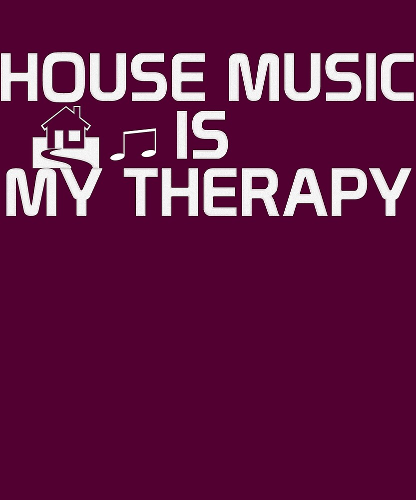 HOUSE MUSIC IS MY THERAPY DESIGN by lkthegreat1