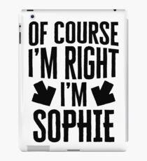 I'm Right I'm Sophie Sticker & T-Shirt - Gift For Sophie iPad Case/Skin