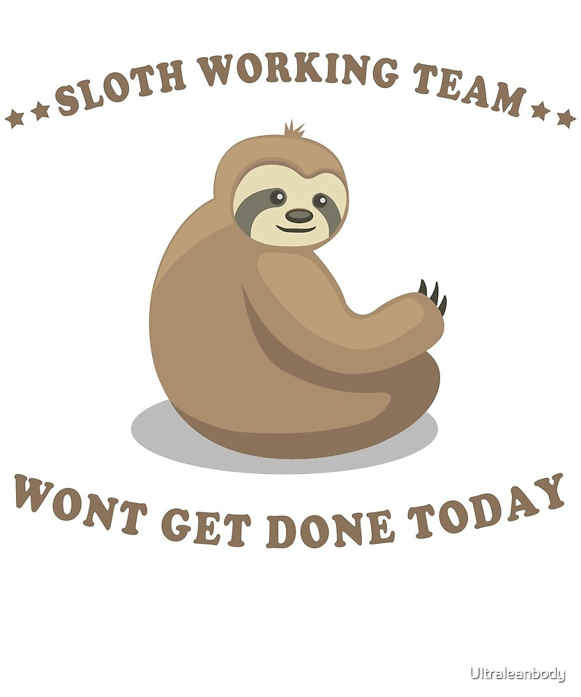 Sloth Inactivewear Slow Working Team by Ultraleanbody